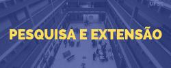 PESQUISA E EXTENSÃO